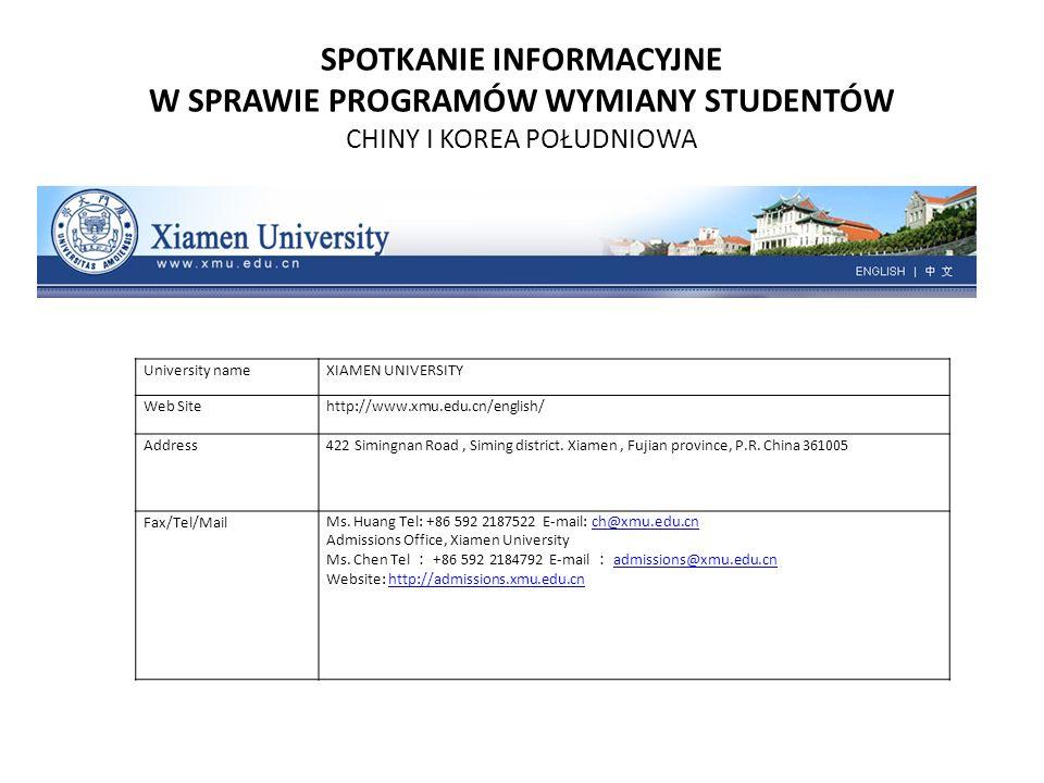 SPOTKANIE INFORMACYJNE W SPRAWIE PROGRAMÓW WYMIANY STUDENTÓW CHINY I KOREA POŁUDNIOWA University nameXIAMEN UNIVERSITY Web Sitehttp://www.xmu.edu.cn/e
