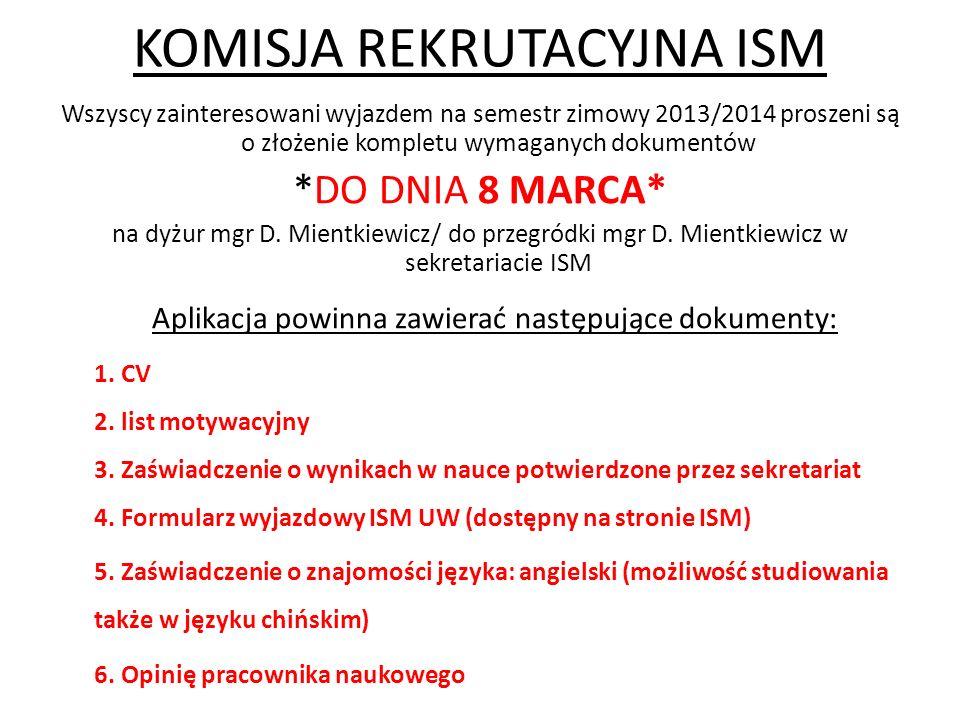 KOMISJA REKRUTACYJNA ISM Wszyscy zainteresowani wyjazdem na semestr zimowy 2013/2014 proszeni są o złożenie kompletu wymaganych dokumentów *DO DNIA 8