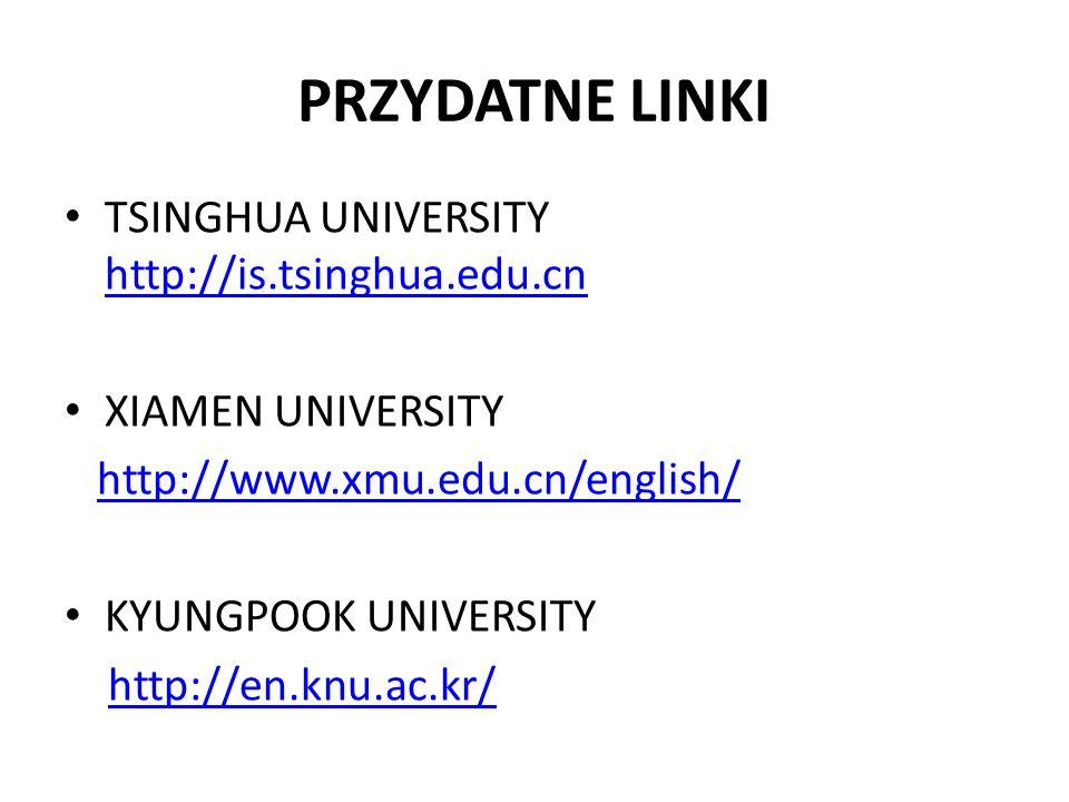PRZYDATNE LINKI TSINGHUA UNIVERSITY http://is.tsinghua.edu.cn http://is.tsinghua.edu.cn XIAMEN UNIVERSITY http://www.xmu.edu.cn/english/ KYUNGPOOK UNI