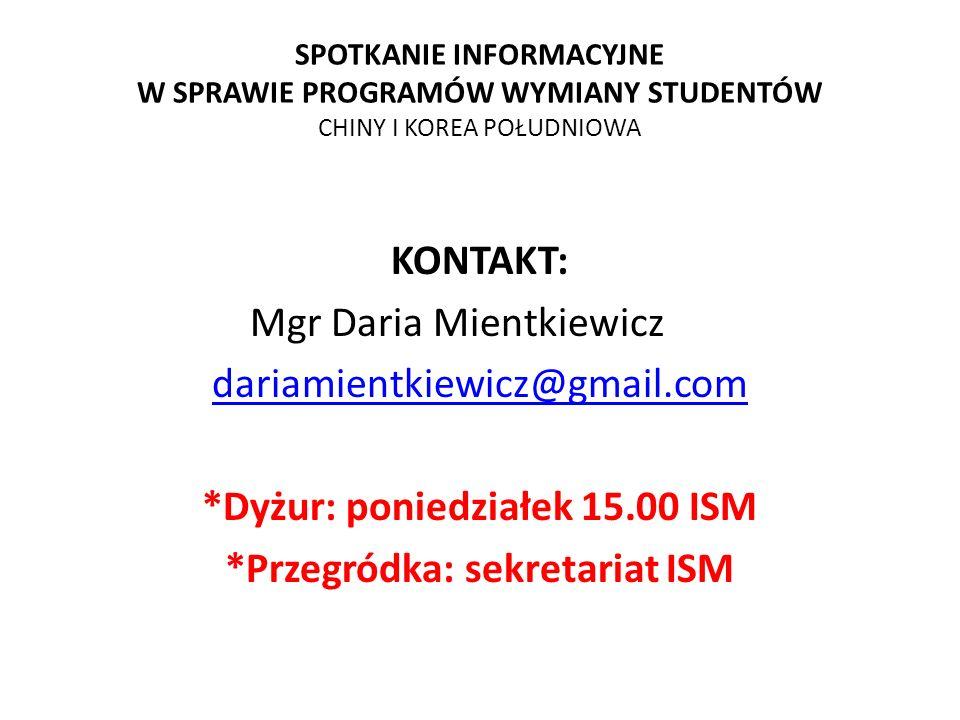 SPOTKANIE INFORMACYJNE W SPRAWIE PROGRAMÓW WYMIANY STUDENTÓW CHINY I KOREA POŁUDNIOWA KONTAKT: Mgr Daria Mientkiewicz dariamientkiewicz@gmail.com *Dyż