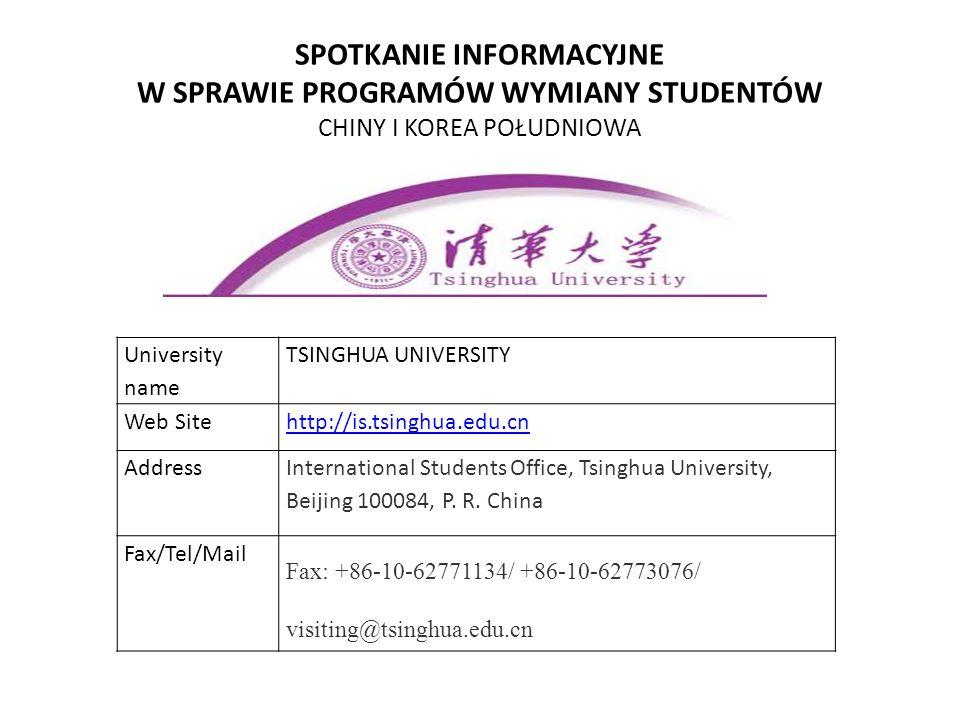 SPOTKANIE INFORMACYJNE W SPRAWIE PROGRAMÓW WYMIANY STUDENTÓW CHINY I KOREA POŁUDNIOWA University name TSINGHUA UNIVERSITY Web Sitehttp://is.tsinghua.e