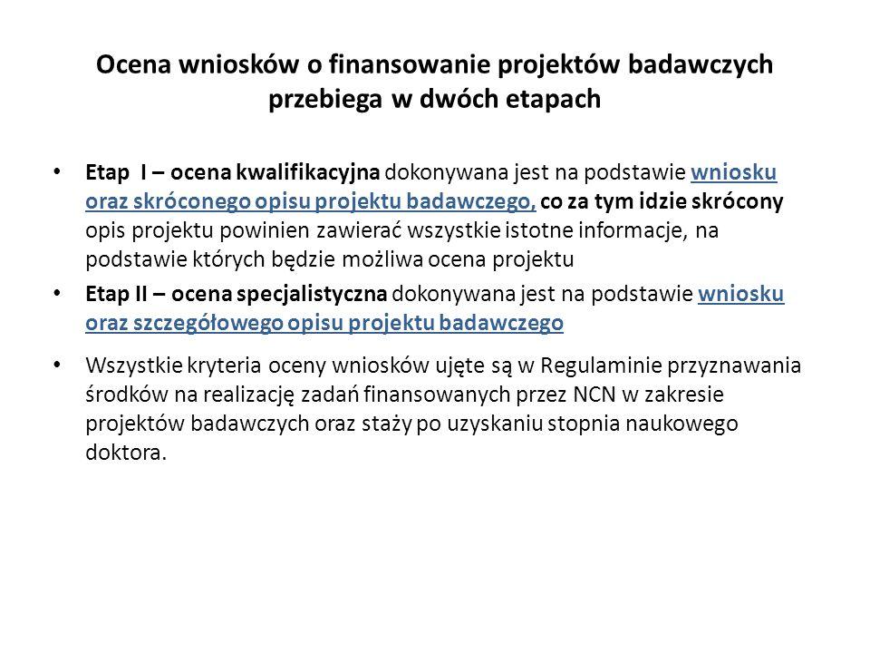 Ocena wniosków o finansowanie projektów badawczych przebiega w dwóch etapach Etap I – ocena kwalifikacyjna dokonywana jest na podstawie wniosku oraz s