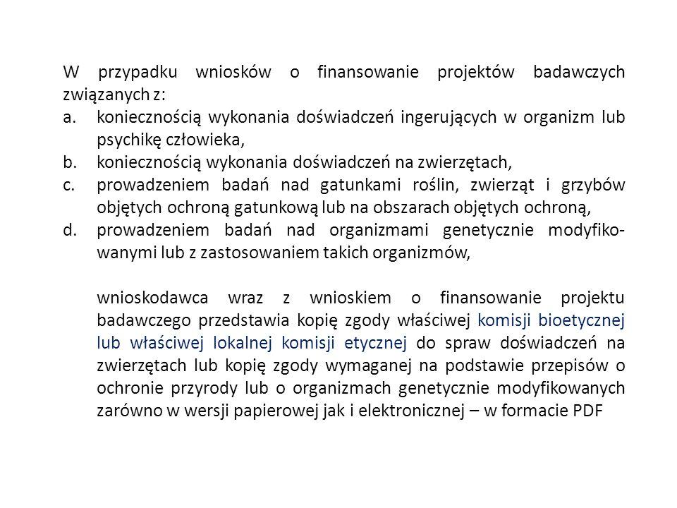 W przypadku wniosków o finansowanie projektów badawczych związanych z: a.koniecznością wykonania doświadczeń ingerujących w organizm lub psychikę czło