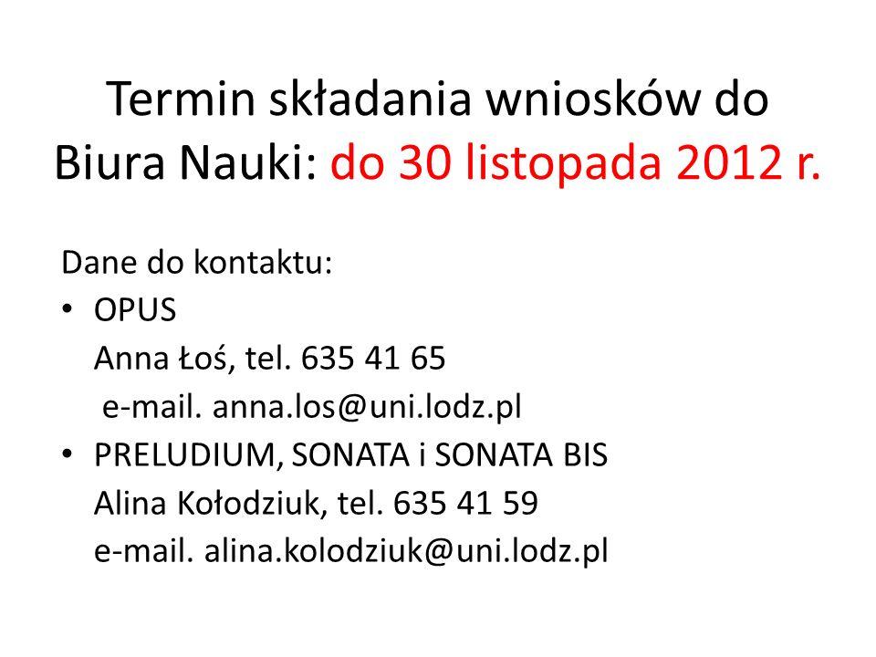 Termin składania wniosków do Biura Nauki: do 30 listopada 2012 r. Dane do kontaktu: OPUS Anna Łoś, tel. 635 41 65 e-mail. anna.los@uni.lodz.pl PRELUDI