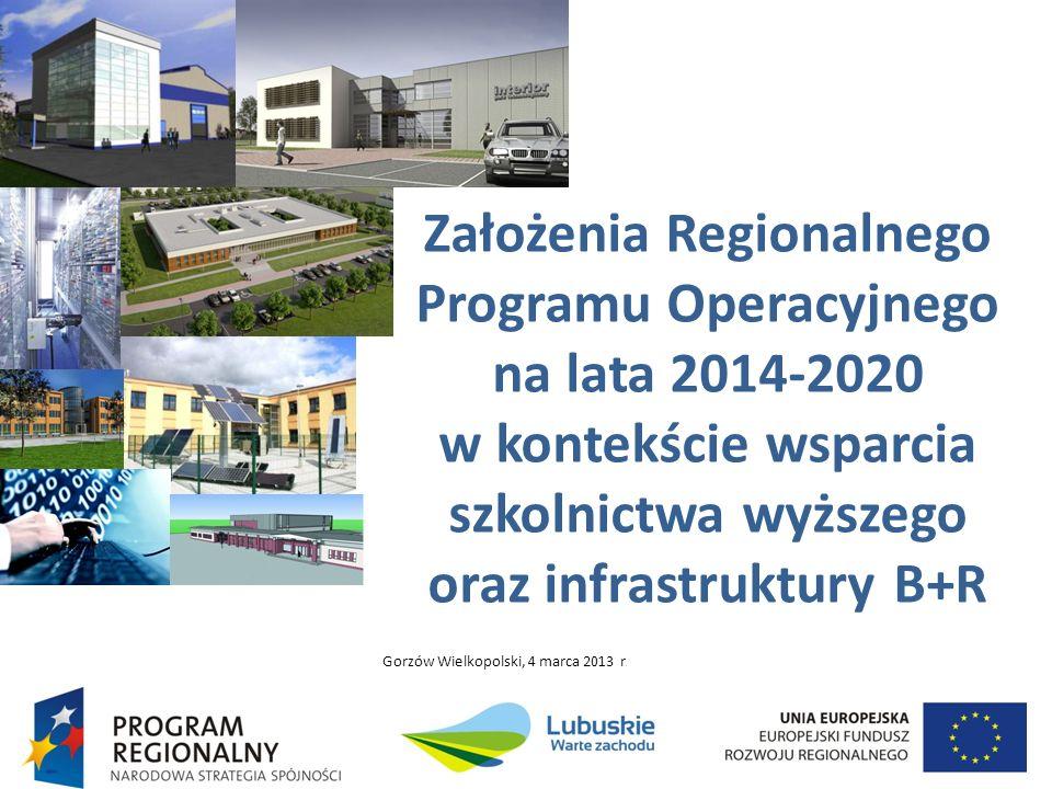 Założenia Regionalnego Programu Operacyjnego na lata 2014-2020 w kontekście wsparcia szkolnictwa wyższego oraz infrastruktury B+R Gorzów Wielkopolski,