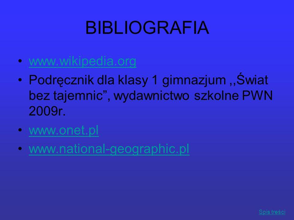 BIBLIOGRAFIA www.wikipedia.org Podręcznik dla klasy 1 gimnazjum,,Świat bez tajemnic, wydawnictwo szkolne PWN 2009r. www.onet.pl www.national-geographi