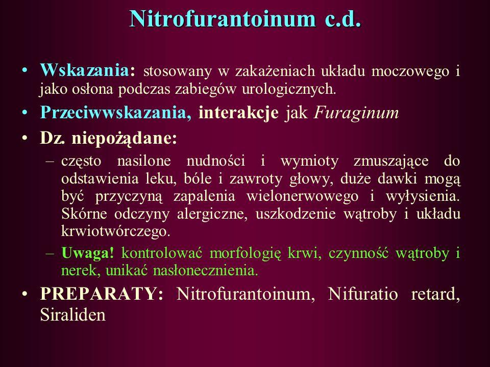 Nitrofurantoinum Działa: bakteriostatycznie, a w większych stężeniach - bakteriobójczo. Aktywny wobec większości Gram (+) i Gram (–) wywołujących zaka