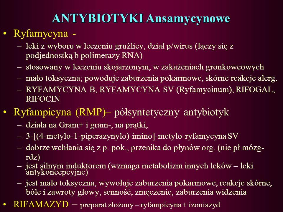 Leki przeciwgruźlicze (Tuberkulostatyki) I) ANTYBIOTYKI –A) Ansamycynowe –B) Aminoglikozydowe –C) Polipeptydowe II) Pochodne hydroksyaminokwasów –kwas