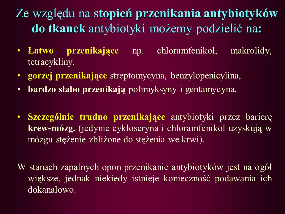 Ze względu na stopień wchłaniania z przewodu pokarmowego antybiotyki możemy podzielić na: Nie wchłaniające się – polimyksyny, aminoglikozydy, wiomycyn