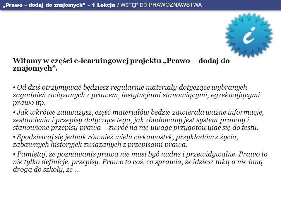 Witamy w części e-learningowej projektu Prawo – dodaj do znajomych. Od dziś otrzymywać będziesz regularnie materiały dotyczące wybranych zagadnień zwi