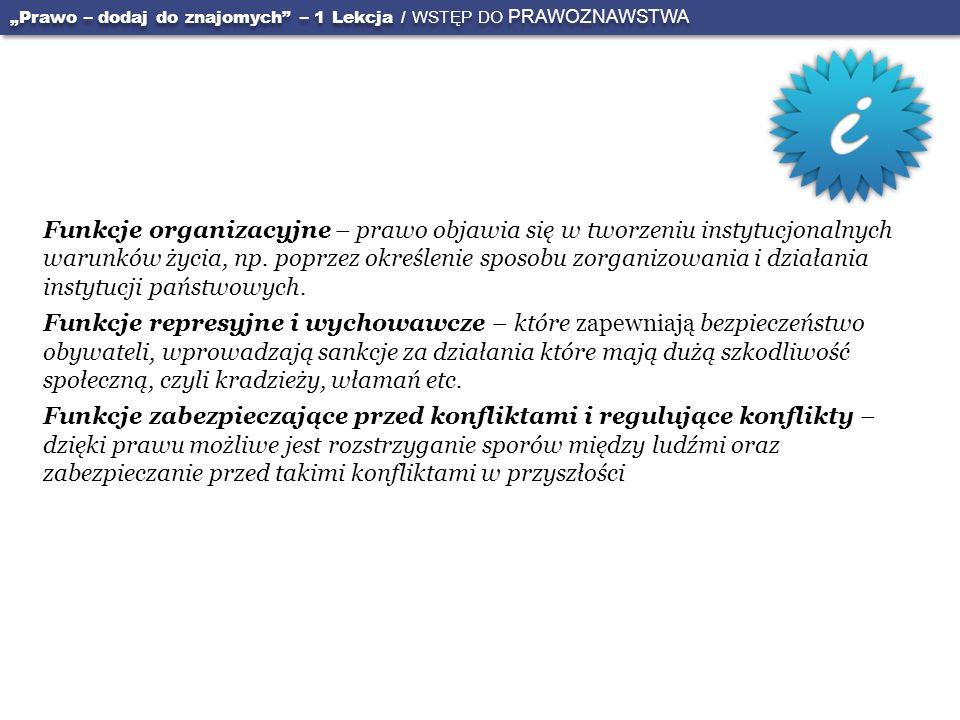 Funkcje organizacyjne – prawo objawia się w tworzeniu instytucjonalnych warunków życia, np. poprzez określenie sposobu zorganizowania i działania inst
