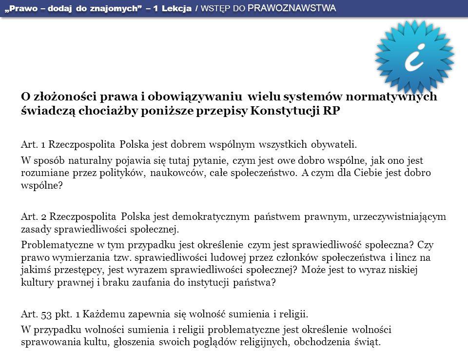O złożoności prawa i obowiązywaniu wielu systemów normatywnych świadczą chociażby poniższe przepisy Konstytucji RP Art. 1 Rzeczpospolita Polska jest d