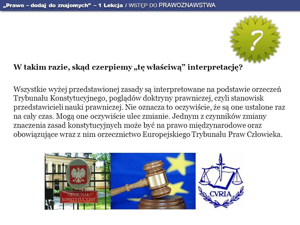 W takim razie, skąd czerpiemy tę właściwą interpretację? Wszystkie wyżej przedstawionej zasady są interpretowane na podstawie orzeczeń Trybunału Konst