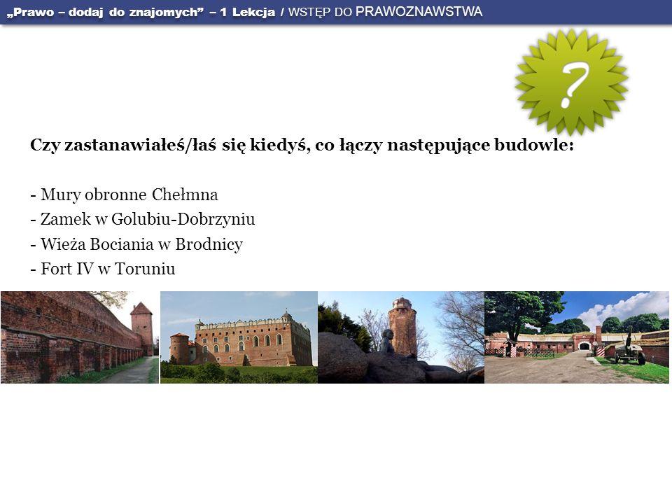 Czy zastanawiałeś/łaś się kiedyś, co łączy następujące budowle: - Mury obronne Chełmna - Zamek w Golubiu-Dobrzyniu - Wieża Bociania w Brodnicy - Fort