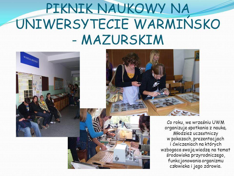 PIKNIK NAUKOWY NA UNIWERSYTECIE WARMIŃSKO - MAZURSKIM Co roku, we wrześniu UWM organizuje spotkania z nauką. Młodzież uczestniczy w pokazach, prezenta