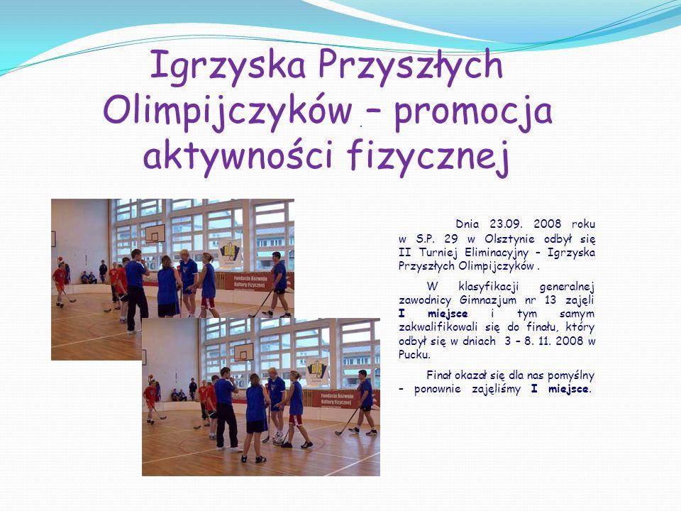 Dnia 23.09. 2008 roku w S.P. 29 w Olsztynie odbył się II Turniej Eliminacyjny – Igrzyska Przyszłych Olimpijczyków. W klasyfikacji generalnej zawodnicy