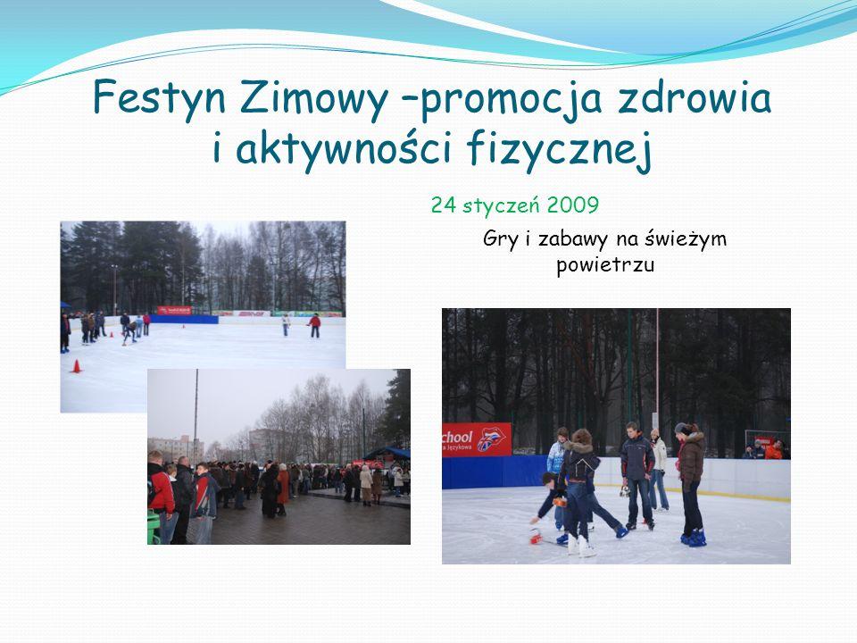 Festyn Zimowy –promocja zdrowia i aktywności fizycznej Gry i zabawy na świeżym powietrzu 24 styczeń 2009