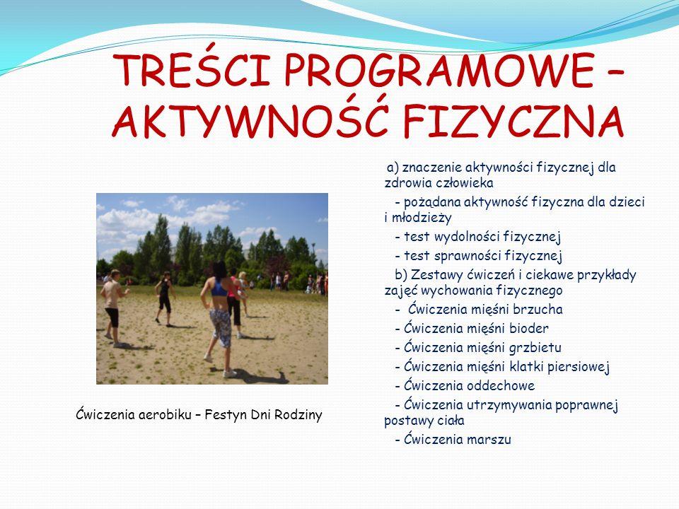 TREŚCI PROGRAMOWE – AKTYWNOŚĆ FIZYCZNA a) znaczenie aktywności fizycznej dla zdrowia człowieka - pożądana aktywność fizyczna dla dzieci i młodzieży -