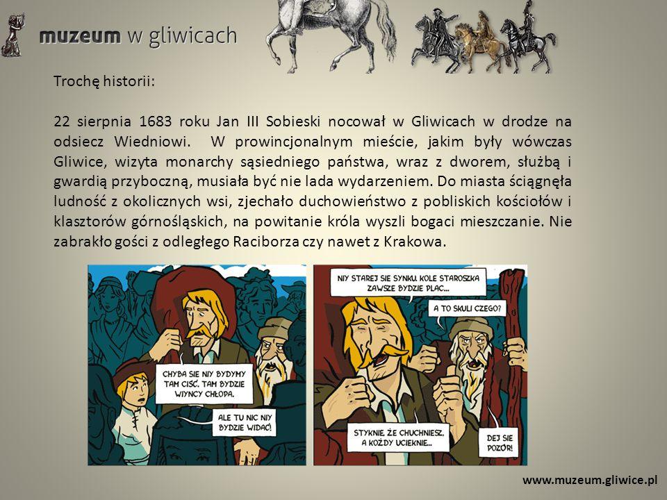 Trochę historii: 22 sierpnia 1683 roku Jan III Sobieski nocował w Gliwicach w drodze na odsiecz Wiedniowi. W prowincjonalnym mieście, jakim były wówcz