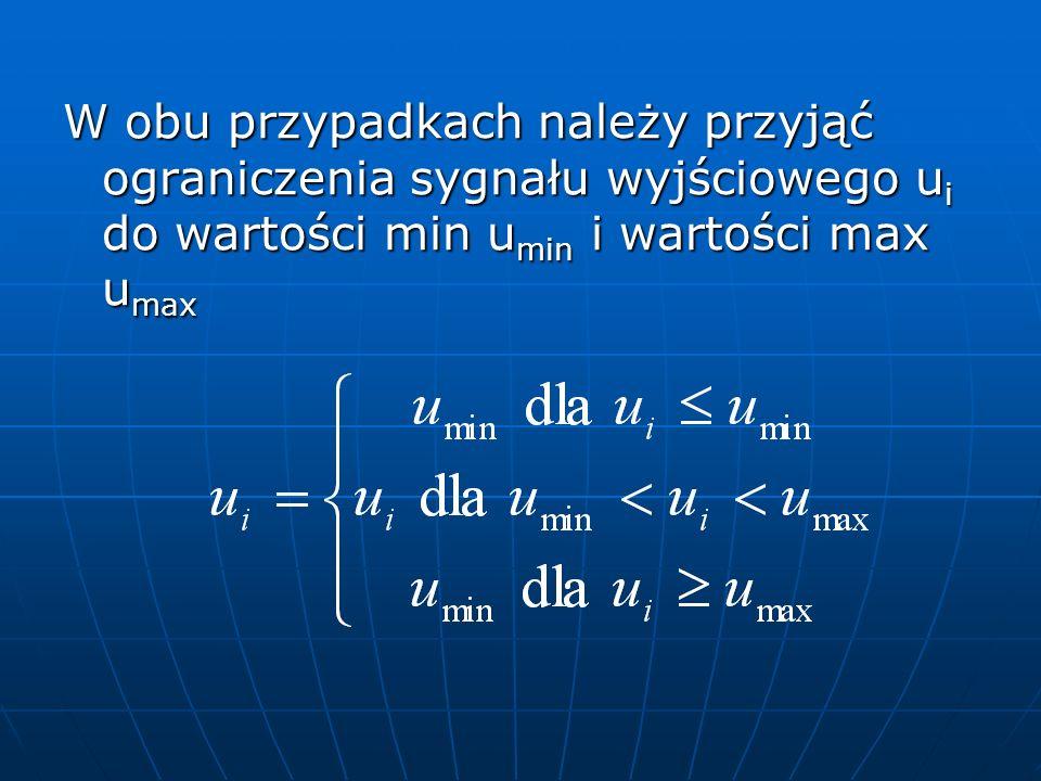 W obu przypadkach należy przyjąć ograniczenia sygnału wyjściowego u i do wartości min u min i wartości max u max