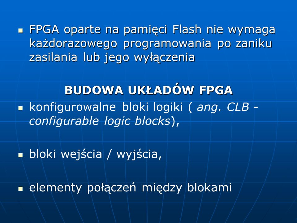 FPGA oparte na pamięci Flash nie wymaga każdorazowego programowania po zaniku zasilania lub jego wyłączenia FPGA oparte na pamięci Flash nie wymaga ka