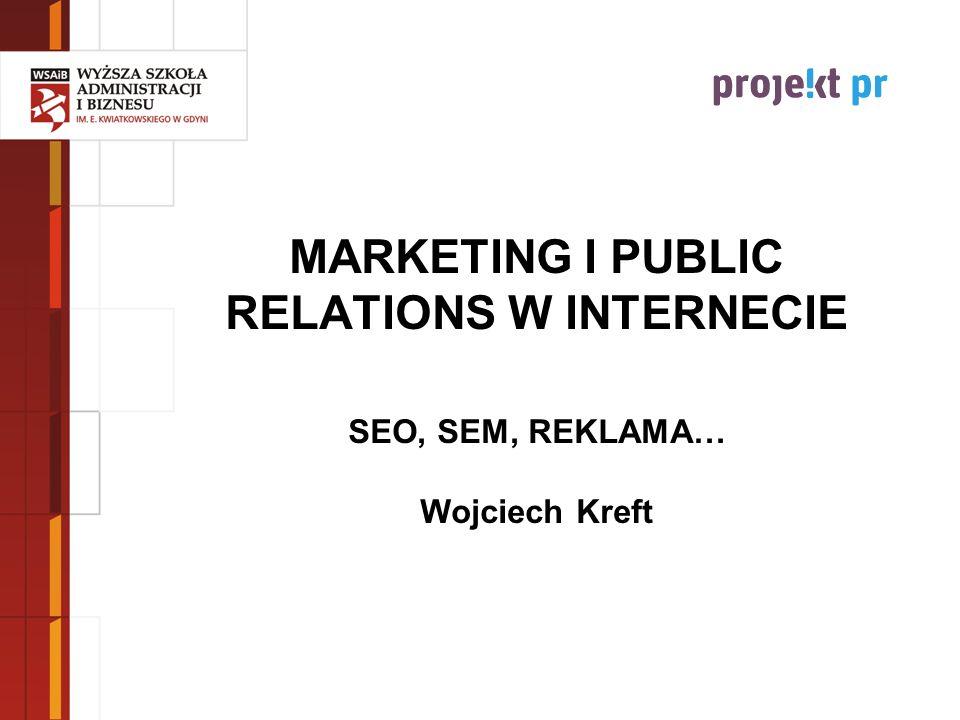MARKETING I PUBLIC RELATIONS W INTERNECIE SEO, SEM, REKLAMA… Wojciech Kreft