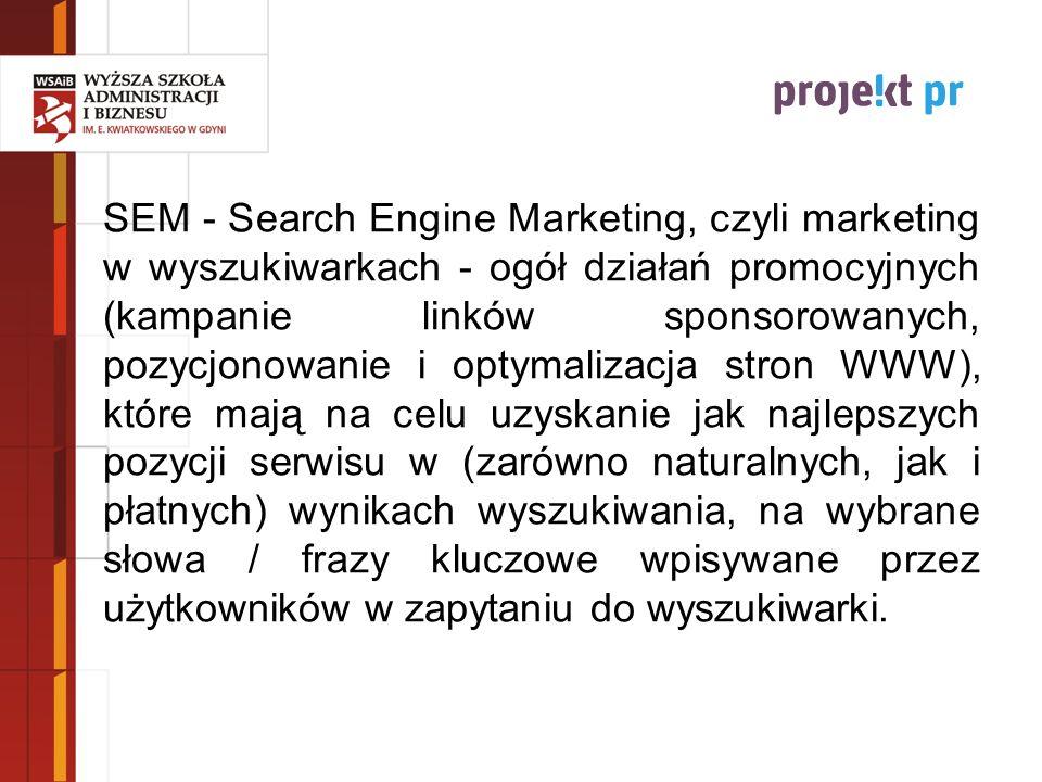SEM - Search Engine Marketing, czyli marketing w wyszukiwarkach - ogół działań promocyjnych (kampanie linków sponsorowanych, pozycjonowanie i optymali