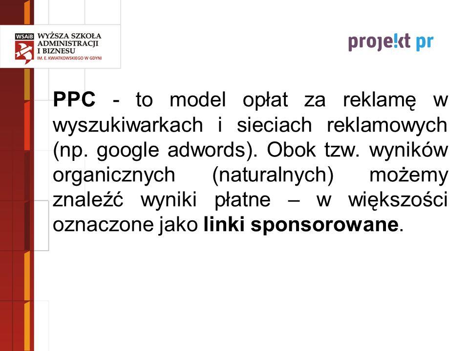 PPC - to model opłat za reklamę w wyszukiwarkach i sieciach reklamowych (np. google adwords). Obok tzw. wyników organicznych (naturalnych) możemy znal