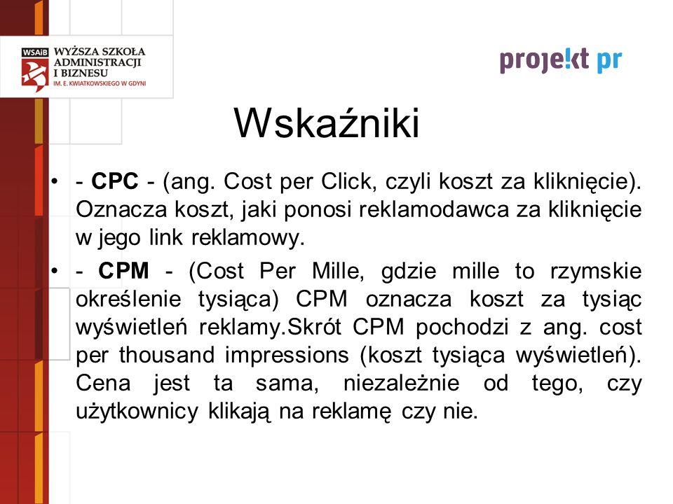 Wskaźniki - CPC - (ang. Cost per Click, czyli koszt za kliknięcie). Oznacza koszt, jaki ponosi reklamodawca za kliknięcie w jego link reklamowy. - CPM