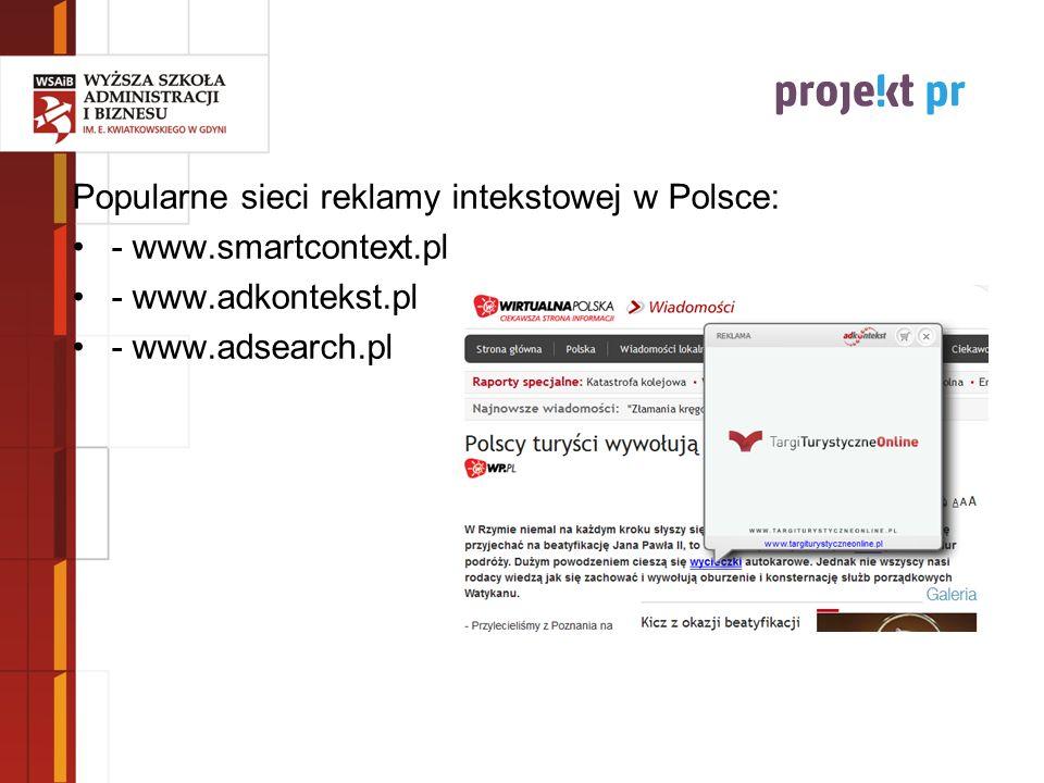 Popularne sieci reklamy intekstowej w Polsce: - www.smartcontext.pl - www.adkontekst.pl - www.adsearch.pl