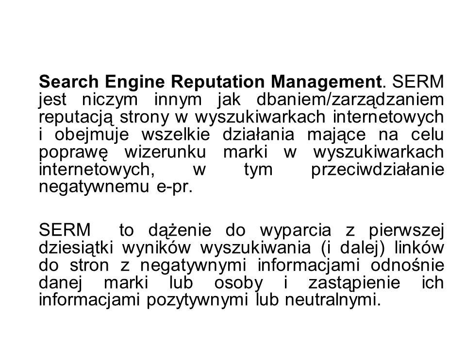 Search Engine Reputation Management. SERM jest niczym innym jak dbaniem/zarządzaniem reputacją strony w wyszukiwarkach internetowych i obejmuje wszelk