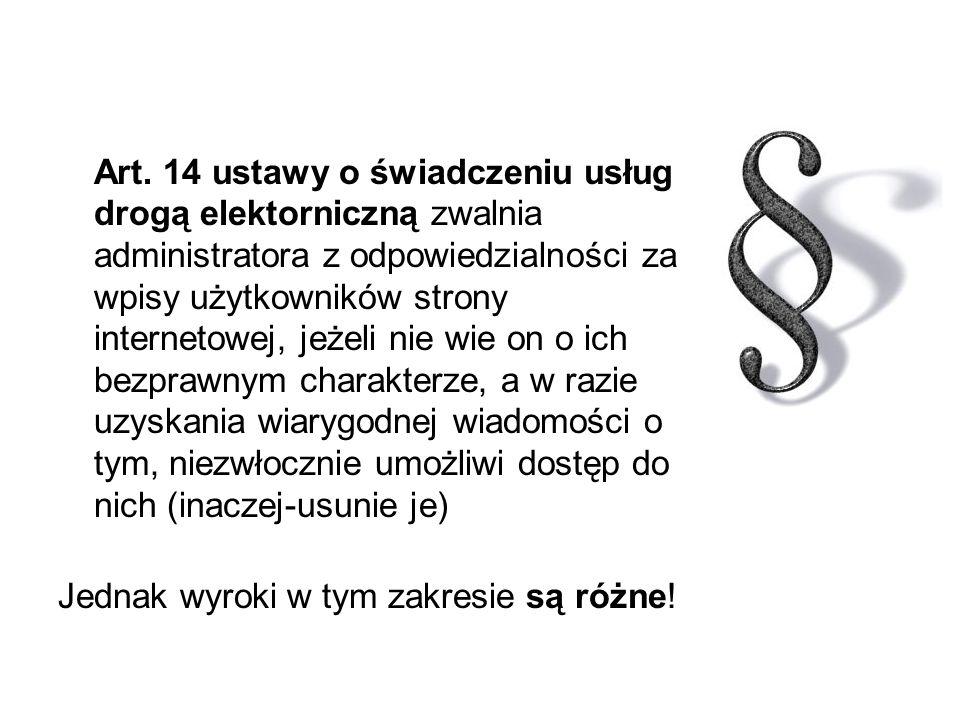 Art. 14 ustawy o świadczeniu usług drogą elektorniczną zwalnia administratora z odpowiedzialności za wpisy użytkowników strony internetowej, jeżeli ni