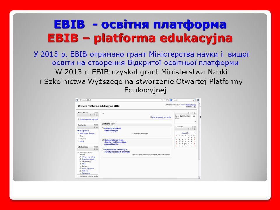 EBIB - освітня платформа EBIB – platforma edukacyjna У 2013 р.