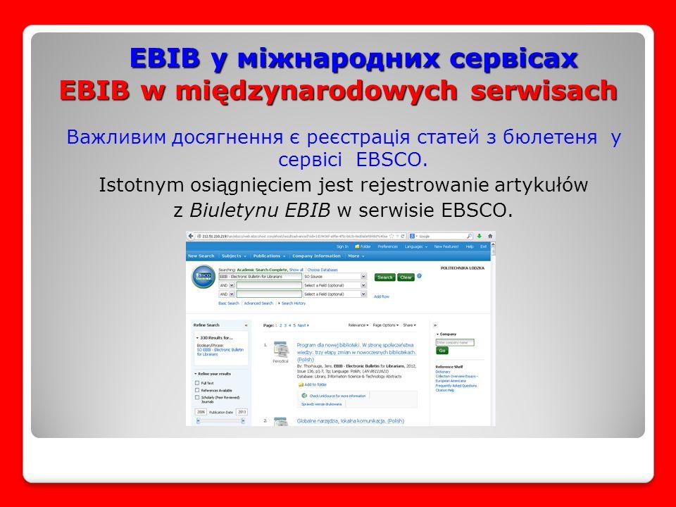 EBIB у міжнародних сервісах EBIB w międzynarodowych serwisach EBIB у міжнародних сервісах EBIB w międzynarodowych serwisach Важливим досягнення є реєстрація статей з бюлетеня у сервісі EBSCO.