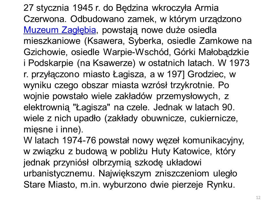 27 stycznia 1945 r. do Będzina wkroczyła Armia Czerwona. Odbudowano zamek, w którym urządzono Muzeum Zagłębia, powstają nowe duże osiedla mieszkaniowe