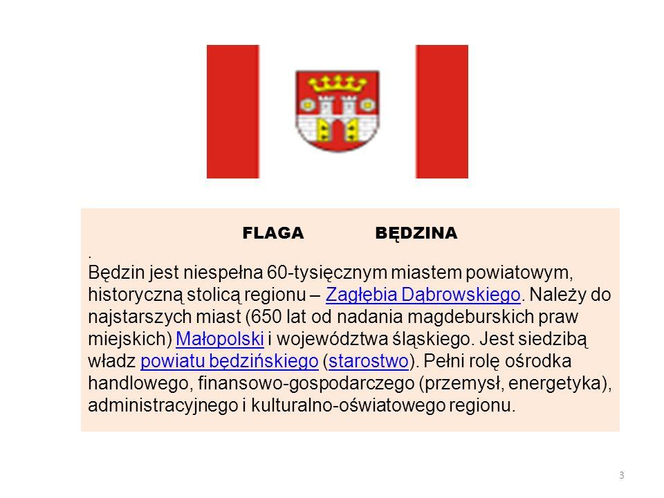 FLAGA BĘDZINA. Będzin jest niespełna 60-tysięcznym miastem powiatowym, historyczną stolicą regionu – Zagłębia Dąbrowskiego. Należy do najstarszych mia