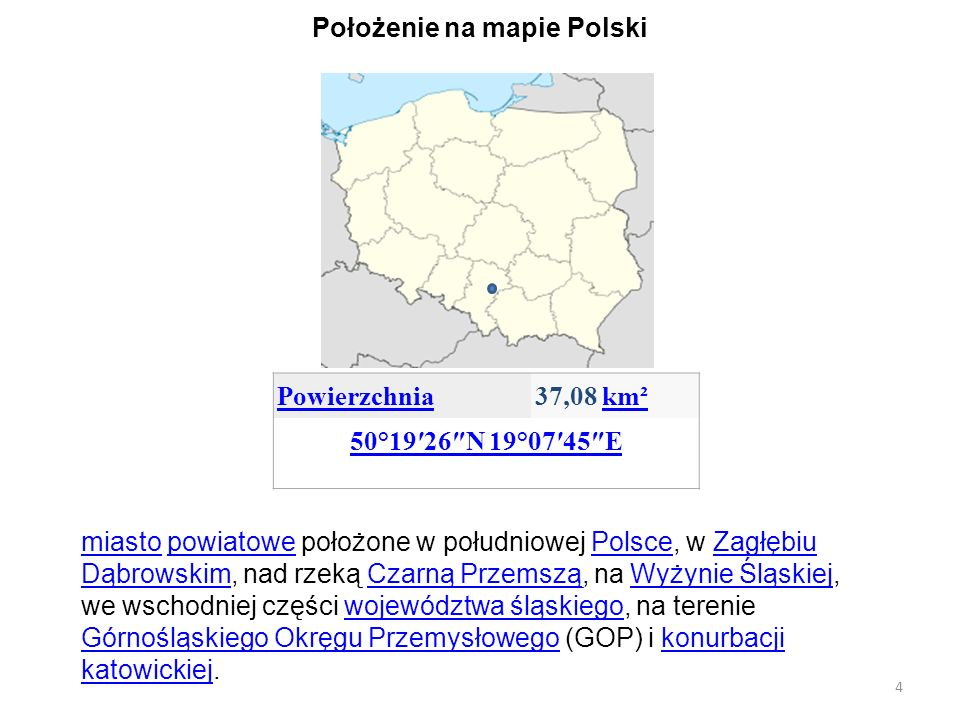 Powierzchnia37,08 km²km² 50°1926N 19°0745E Położenie na mapie Polski miastomiasto powiatowe położone w południowej Polsce, w Zagłębiu Dąbrowskim, nad