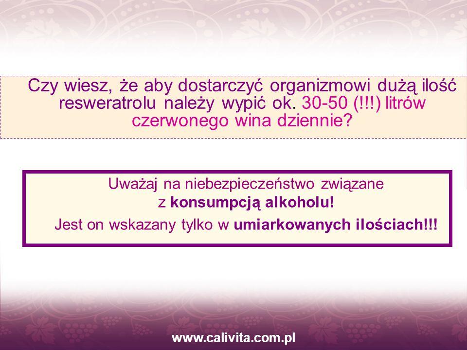 www.calivita.com.pl Czy wiesz, że aby dostarczyć organizmowi dużą ilość resweratrolu należy wypić ok. 30-50 (!!!) litrów czerwonego wina dziennie? Uwa