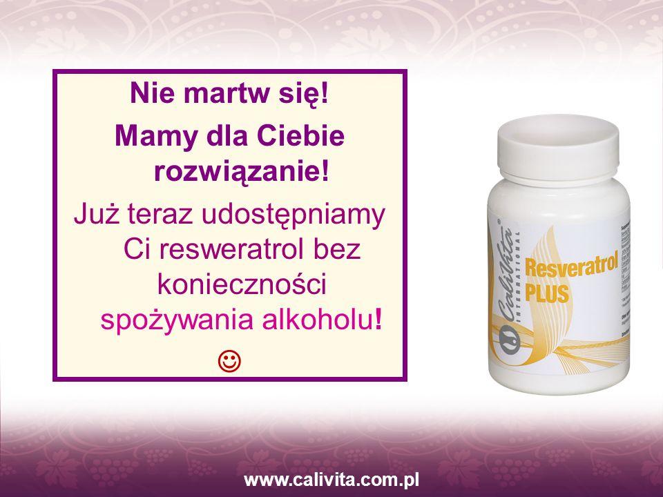 www.calivita.com.pl Nie martw się! Mamy dla Ciebie rozwiązanie! Już teraz udostępniamy Ci resweratrol bez konieczności spożywania alkoholu!