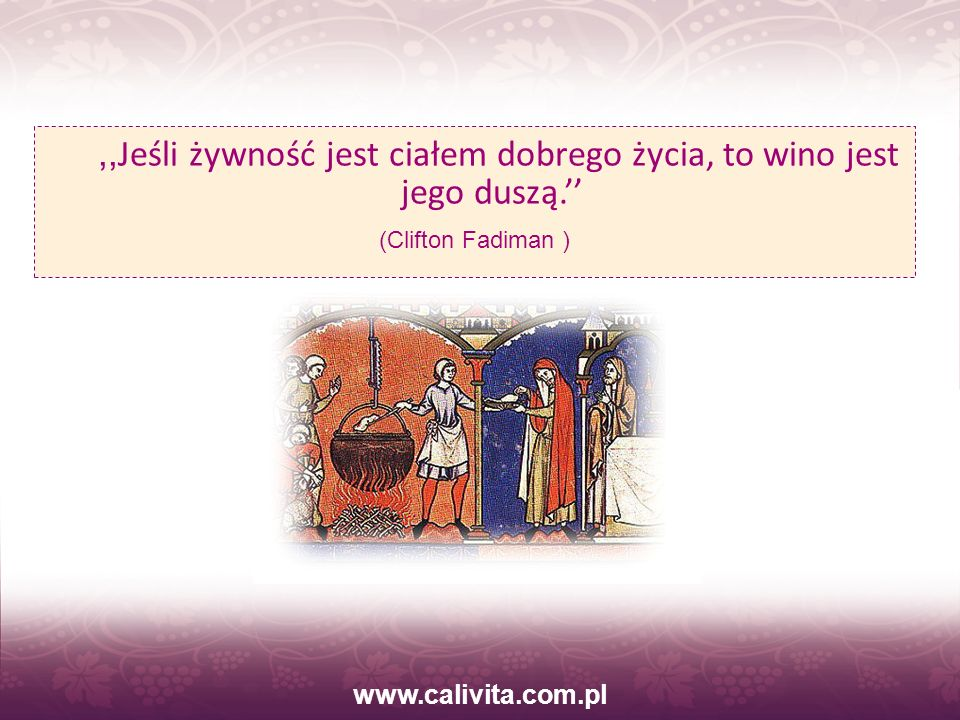www.calivita.com.pl,, Jeśli żywność jest ciałem dobrego życia, to wino jest jego duszą. (Clifton Fadiman )