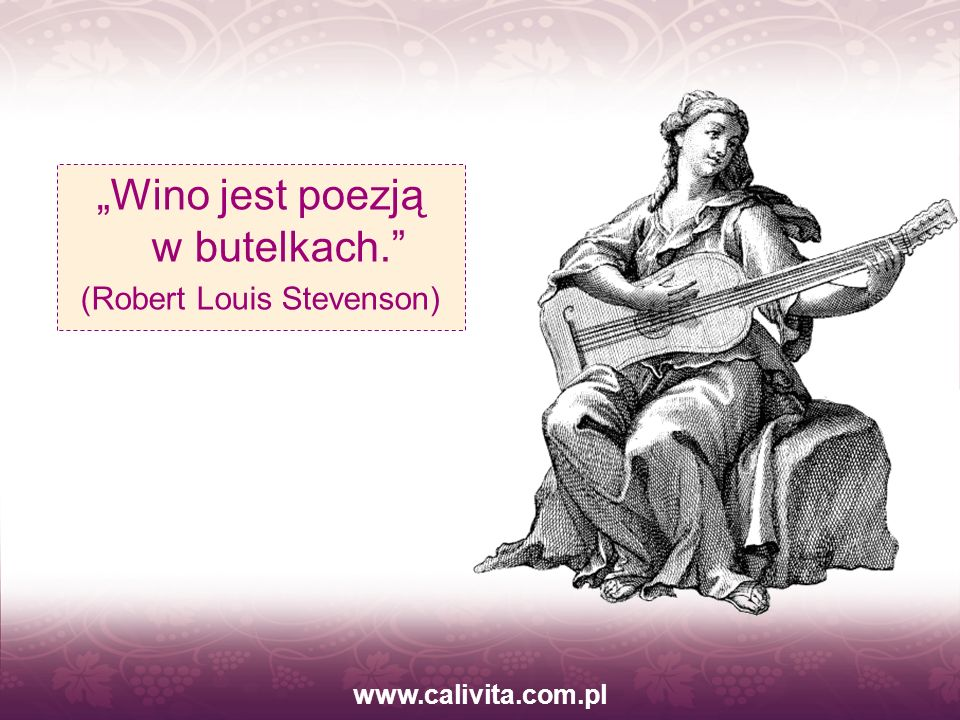 www.calivita.com.pl Wino jest poezją w butelkach. (Robert Louis Stevenson)