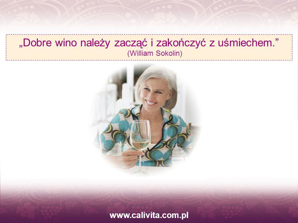 www.calivita.com.pl Dobre wino należy zacząć i zakończyć z uśmiechem. (William Sokolin)