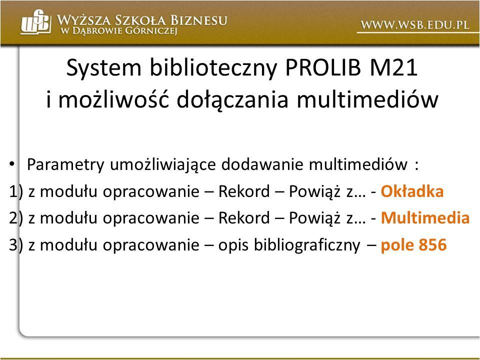 System biblioteczny PROLIB M21 i możliwość dołączania multimediów Parametry umożliwiające dodawanie multimediów : 1) z modułu opracowanie – Rekord – P