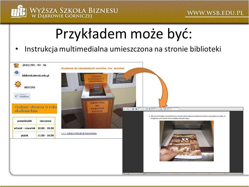 Przykładem może być: Instrukcja multimedialna umieszczona na stronie biblioteki