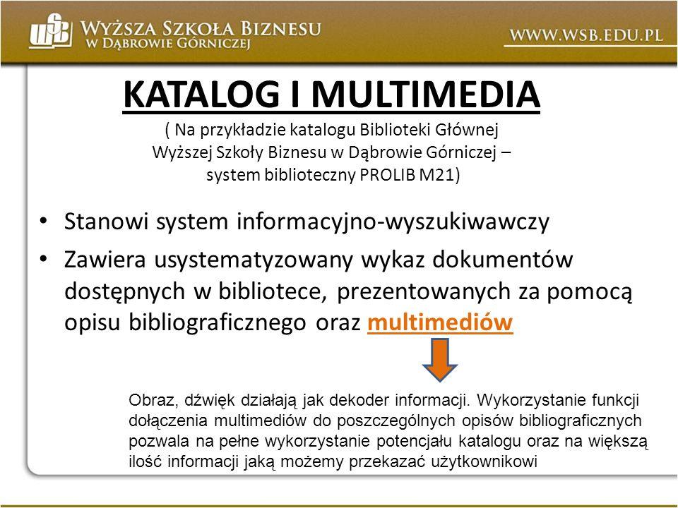KATALOG I MULTIMEDIA ( Na przykładzie katalogu Biblioteki Głównej Wyższej Szkoły Biznesu w Dąbrowie Górniczej – system biblioteczny PROLIB M21) Stanow
