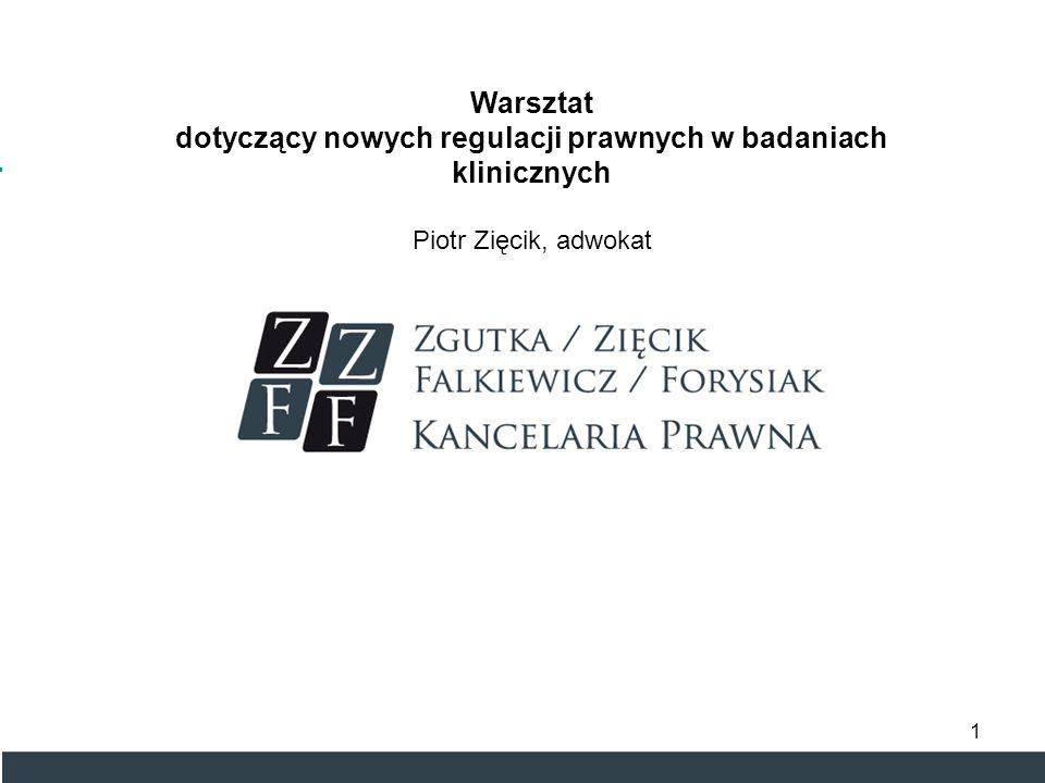 Warsztat dotyczący nowych regulacji prawnych w badaniach klinicznych Piotr Zięcik, adwokat 1