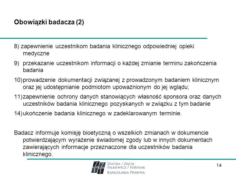 Obowiązki badacza (2) 8) zapewnienie uczestnikom badania klinicznego odpowiedniej opieki medyczne 9)przekazanie uczestnikom informacji o każdej zmiani
