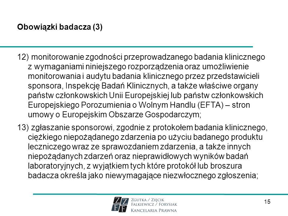 Obowiązki badacza (3) 12)monitorowanie zgodności przeprowadzanego badania klinicznego z wymaganiami niniejszego rozporządzenia oraz umożliwienie monit