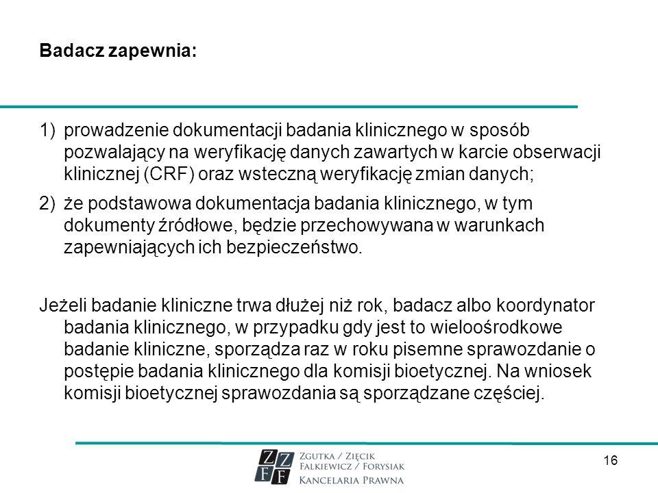 Badacz zapewnia: 1)prowadzenie dokumentacji badania klinicznego w sposób pozwalający na weryfikację danych zawartych w karcie obserwacji klinicznej (C