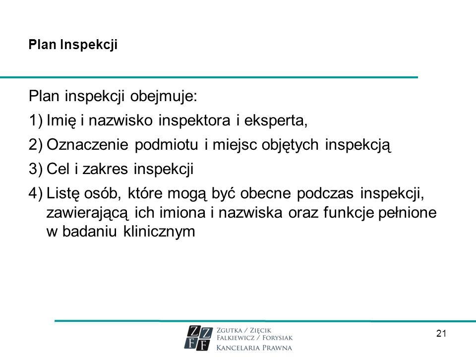 Plan Inspekcji Plan inspekcji obejmuje: 1)Imię i nazwisko inspektora i eksperta, 2)Oznaczenie podmiotu i miejsc objętych inspekcją 3)Cel i zakres insp